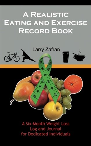 A Realistic Eating and Exercise Record Book: Larry Zafran