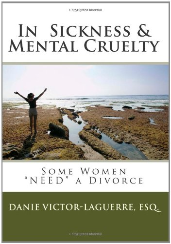 "In Sickness & Mental Cruelty: Some Women ""NEED"" a Divorce.: Esq., Danie Victor- ..."