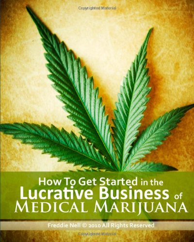 9781456316105: How to Get Started in the Lucrative Business of Medical Marijuana