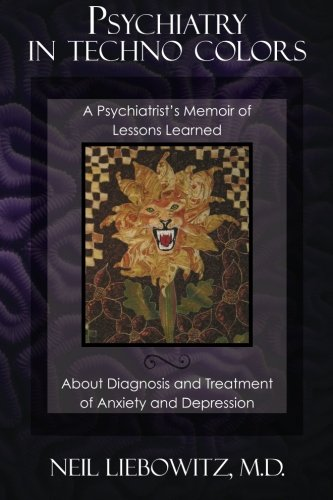 9781456316433: Psychiatry in Techno Colors: A Psychiatrist's Memoir of Lessons Learned About Diagnosis and Treatment of Anxiety and Depression