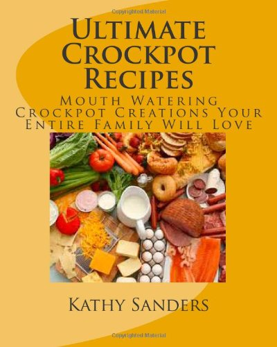 9781456317911: Ultimate Crockpot Recipes: 196 Pages Of Mouth Watering Crockpot Creations