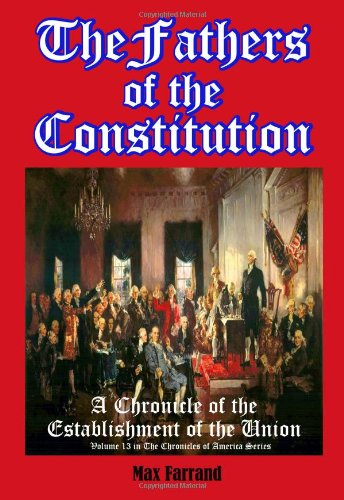 9781456321062: The Fathers of the Constitution: A Chronicle of the Establishment of the Union (Volume 13 in The Chronicles of America Series) (Timeless Classic Books)
