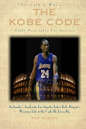 9781456321208: The Kobe Code: Eight Principles For Success: An Insider's Look into Los Angeles Laker Kobe Bryant's Warrior Life & the Code He Lives By
