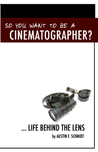 9781456322465: So You Want To Be A Cinematographer?: ... Life Behind The Lens