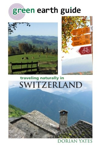 9781456323639: Green Earth Guide: Traveling Naturally in Switzerland