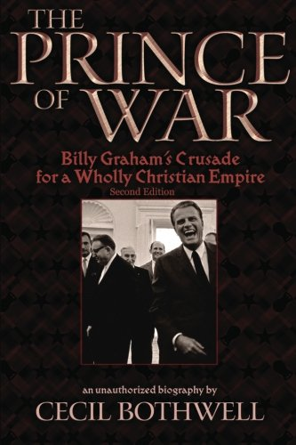 9781456325909: The Prince of War: Billy Graham's Crusade for a Wholly Christian Empire, 2nd Ed.