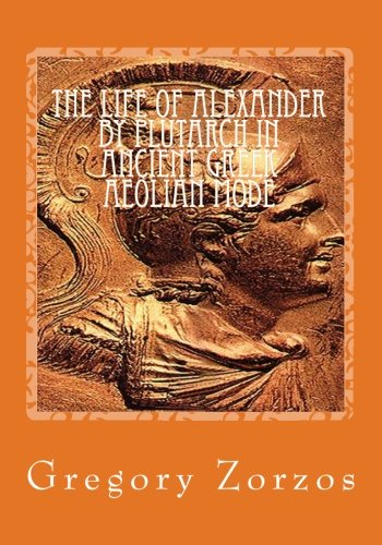 9781456326142: The life of Alexander by Plutarch Ancient Greek Aeolian mode