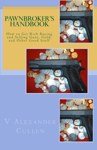 9781456326326: Pawnbroker's Handbook: How to Get Rich Buying and Selling Guns, Gold, and Other Good Stuff