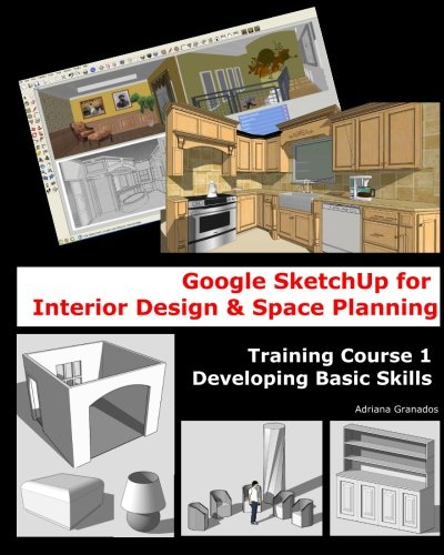 9781456331382: Google Sketchup for Interior Design & Space Planning: Training Course 1. Developing Basic Skills