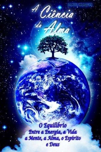 9781456333409: A Ciência da Alma: O equilíbrio entre a energia, a vida, a mente, a alma, o espírito e Deus (Portuguese Edition)
