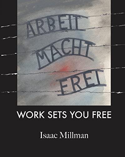 9781456333522: Arbeit Macht Frei: Work Sets You Free