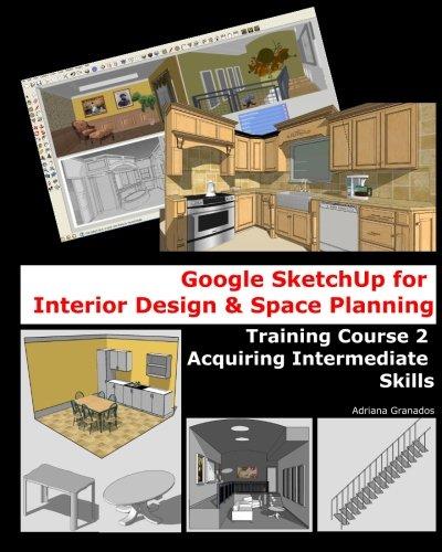 9781456334024: Google Sketchup for Interior Design & Space Planning: Acquiring Intermediate Skills: Volume 2