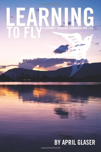 Learning to Fly: A Journey Through Cambodia and Life {FIRST EDITION}