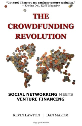 The Crowdfunding Revolution : Social Networking Meets: Dan Marom; Kevin