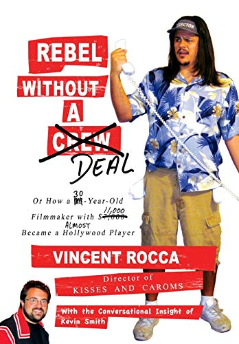 9781456334833: Rebel without a Deal: or, How a 30-year-old filmmaker with $11,000 almost became a Hollywood player