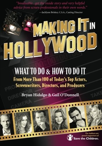 9781456335373: Making It In Hollywood: What to Do & How to Do It From More Than 100 of Today's Top Actors, Screenwriters, Directors, and Producers