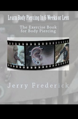 9781456335953: Learn Body Piercing in 6 Weeks or Less: The Exercise Book for Body Piercing: Volume 1