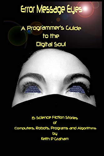 Error Message Eyes: A Programmer's Guide to the Digital Soul: Keith P. Graham