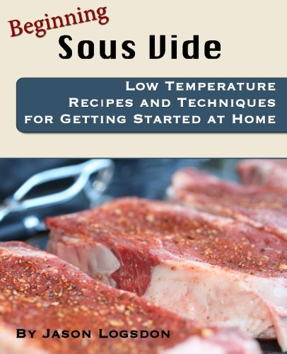 9781456336974: Beginning Sous Vide: Low Temperature Recipes and Techniques for Getting Started at Home