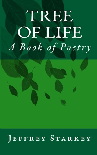 Tree of Life: A Book of Poetry: Starkey, Jeffrey
