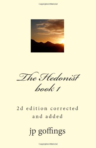 The Hedonist , book 1: 2d edition corrected and added: goffings, jp