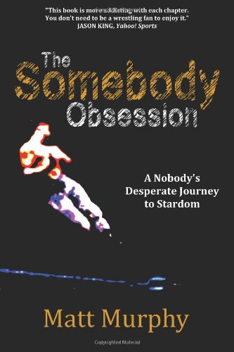 9781456339302: The Somebody Obsession: A Nobody's Desperate Journey to Stardom