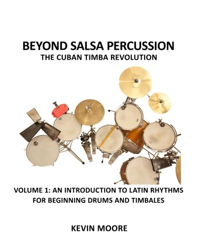 9781456343965: 1: Beyond Salsa Percussion-The Cuban Timba Revolution: An Introduction to Latin Rhythms for Beginning Drums and Timbales: Volume 1