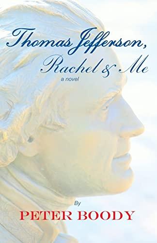 Thomas Jefferson, Rachel & Me: Boody, Peter B.