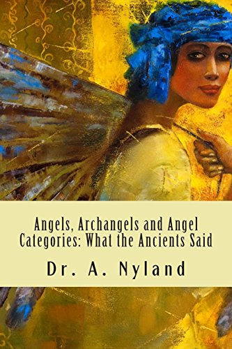 9781456349325: Angels, Archangels and Angel Categories: What the Ancients Said