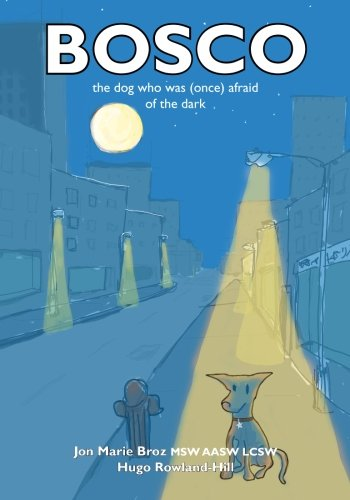 Bosco.the dog who was once afraid of the dark: Jon Marie Broz LCSW