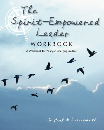 The Spirit-Empowered Leader Workbook: A Workbook for Younger Emerging Leaders: Leavenworth, Dr. ...