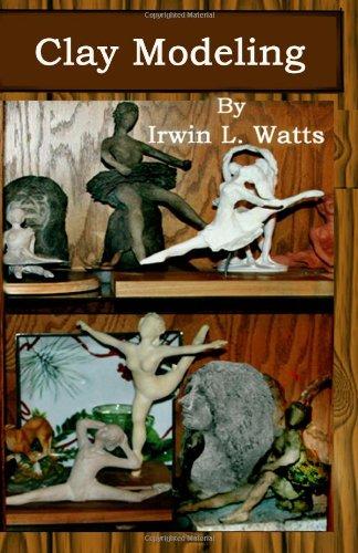 Clay Modeling: Watts, Irwin L.