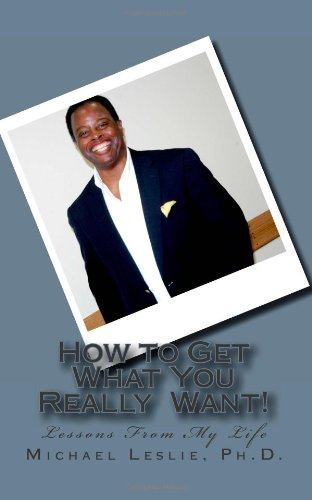 9781456356231: How to Get What You Really Want!: Lessons From My Life