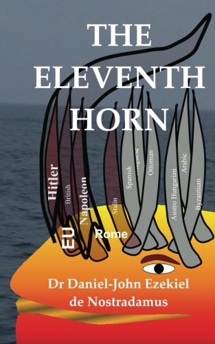 9781456366650: The Eleventh Horn: The European Union as Predicted by the Prophet Daniel