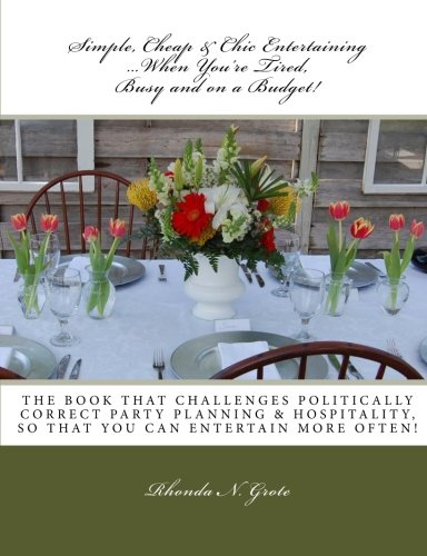 Simple, Cheap & Chic Entertaining.When You're Tired, Busy and on a Budget!: Grote, Mrs. ...