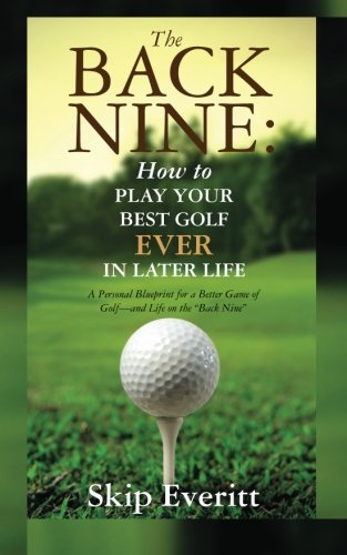 9781456372170: The Back Nine: How to Play Your Best Golf EVER in Later Life: A Personal Blueprint for a Better Game of Golf- and Life on the