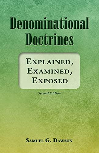 9781456377670: Denominational Doctrines: Explained, Examined, Exposed