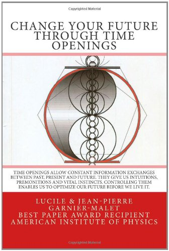 Change your Future through Time Openings: Time Openings allow constant information exchanges ...