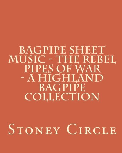 9781456383077: Bagpipe Sheet Music - The Rebel Pipes of War - A Highland Bagpipe Collection