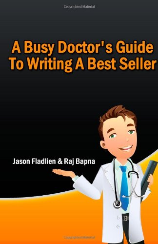 9781456385460: A Busy Doctor's Guide To Writing A Best Seller: DoctorCelebrity.com