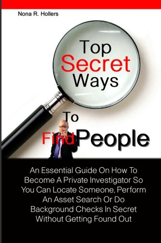 9781456391331: Top Secret Ways To Find People: An Essential Guide On How To Become A Private Investigator So You Can Locate Someone, Perform An Asset Search Or Do ... Checks In Secret Without Getting Found Out