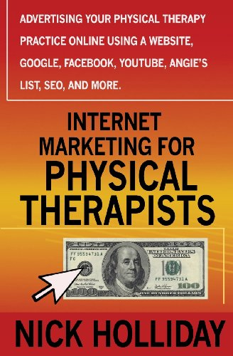 9781456396046: Internet Marketing for Physical Therapists: Advertising Your Physical Therapy Practice Online Using a Website, Google, Facebook, YouTube, Angie's List, SEO, and More.