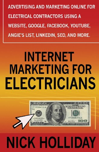 9781456396251: Internet Marketing for Electricians: Advertising and Marketing Online For Electrical Contractors Using a Website, Google, Facebook, YouTube, Angie's List, LinkedIn, SEO, and More.