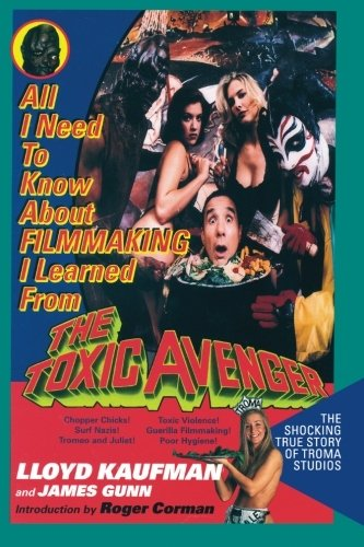 9781456399368: All I Need to Know About Filmmaking I Learned from the Toxic Avenger