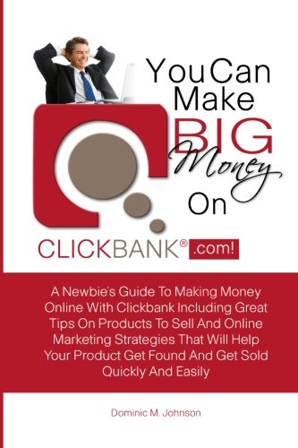 9781456400088: You Can Make Big Money On Clickbank.com!: A Newbie's Guide To Making Money Online With Clickbank Including Great Tips On Products To Sell And Online ... Get Found And Get Sold Quickly And Easily