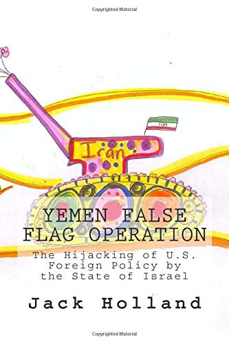 9781456400262: Yemen False Flag Operation: The Hijacking of U.S. Foreign Policy by the State of Israel