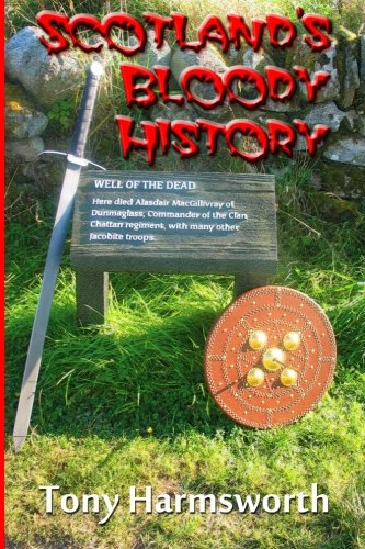 Scotland's Bloody History: A history of Scotland from Mesolithic to present day, but majoring ...