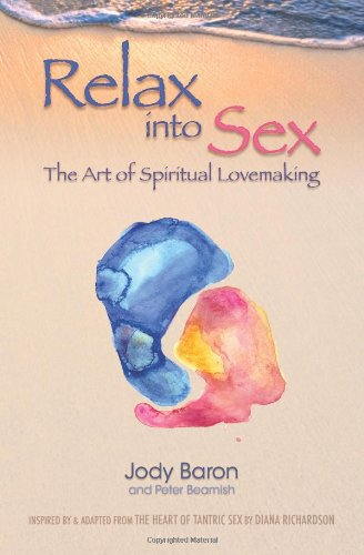 9781456401603: Relax into Sex: The Art of Spiritual Lovemaking