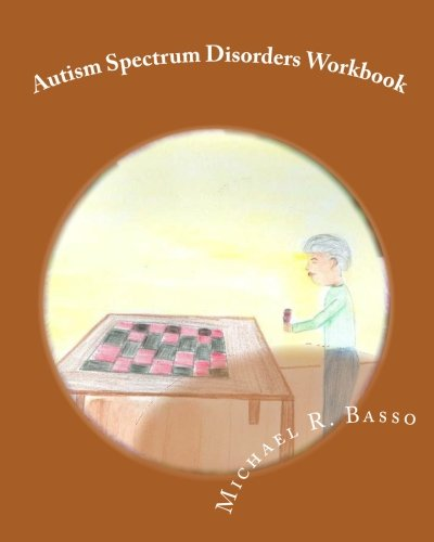 Autism Spectrum Disorders Workbook: for kids, parents and teachers too: Michael R. Basso