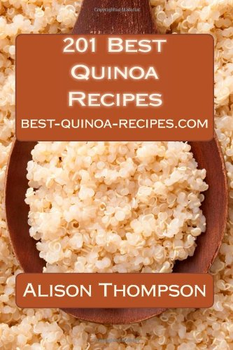 9781456403317: 201 Best Quinoa Recipes: How to Make Healthy and Delicious Quinoa Soups, Salads, Breads, Desserts, Pancakes and More in Your Own Kitchen